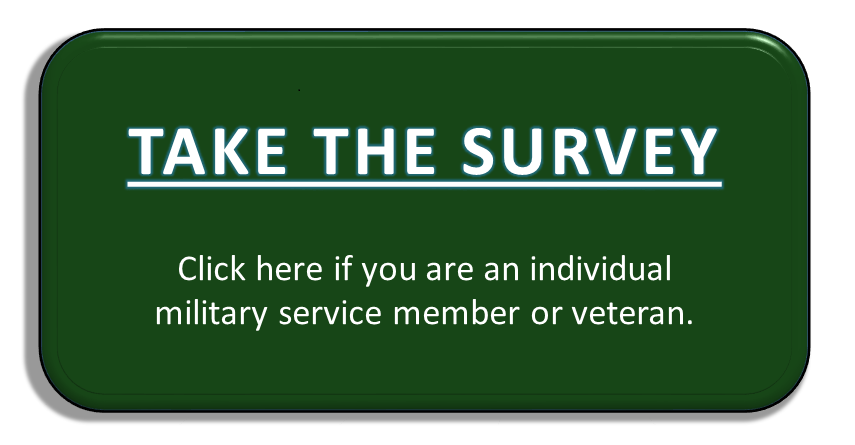 Take the Survey (Click here if you are an individual military service member or veteran)