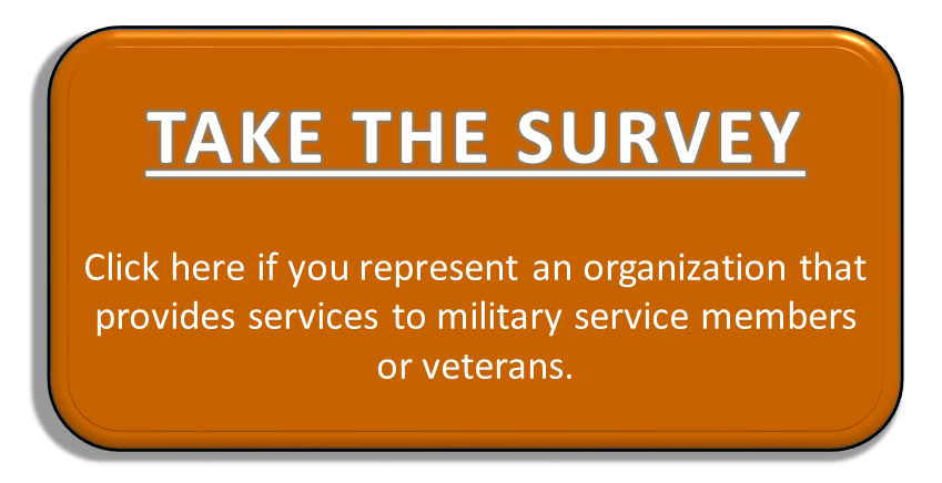Take the Survey (Click here if you represent an organization that provides services to military service members or veterans)